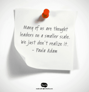 Many of us are thought leaders on a smaller scale.