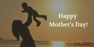 Happy Mother's Day from the Weaving Influence Team