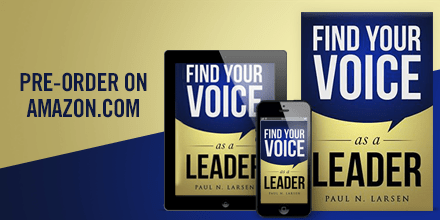 Find Your Voice As A Leader - Paul Larsen
