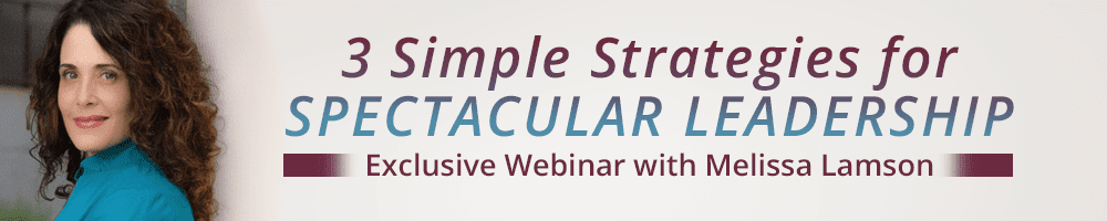 3 Simple Strategies for Spectacular Leadership – with Melissa Lamson