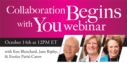 Collaboration Begins with You – with Ken Blanchard, Jane Ripley, & Eunice Parisi-Carew