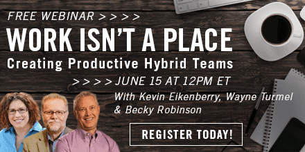 Work Isn't A Place – with Kevin Eikenberry & Wayne Turmel