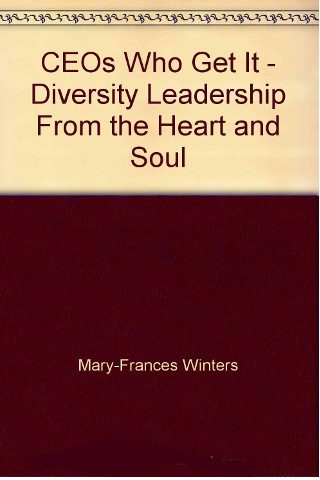 CEO's Who Get It: Diversity Leadership from the Heart and Soul