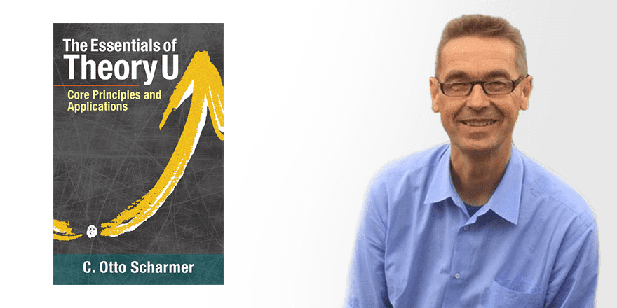 The Essentials of Theory U – by Otto Scharmer