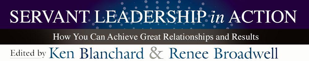 Servant Leadership in Action - By Ken Blanchard & Renee Broadwell