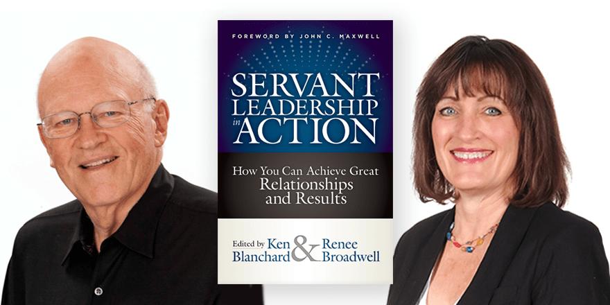Servant Leadership in Action – edited by Ken Blanchard & Renee Broadwell