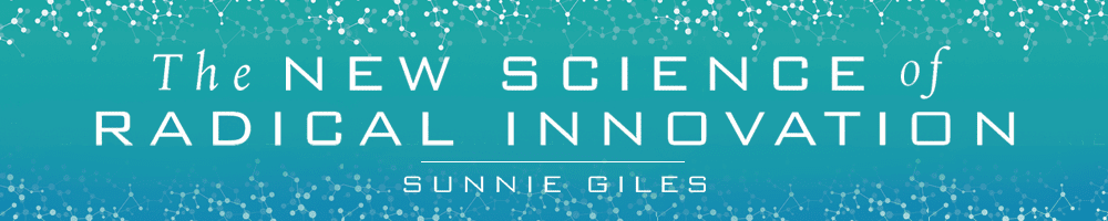 The New Science of Radical Innovation - By Sunnie Giles