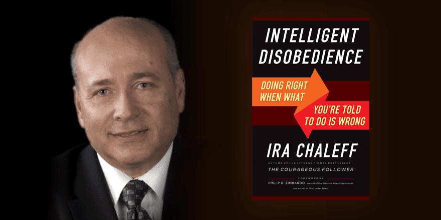 Intelligent Disobedience – by Ira Chaleff
