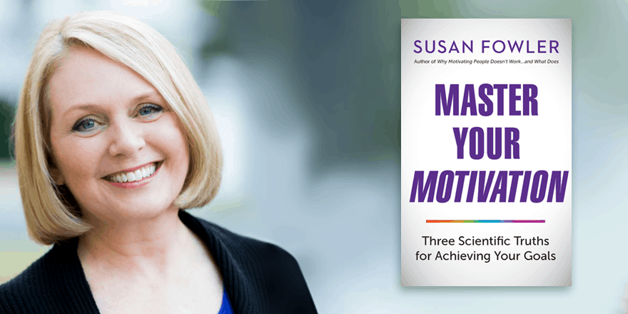 Master Your Motivation – Susan Fowler