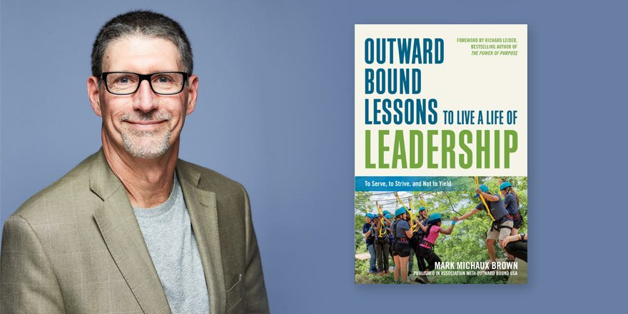 Outward Bound Lessons to Live a Life of Leadership – Mark Brown
