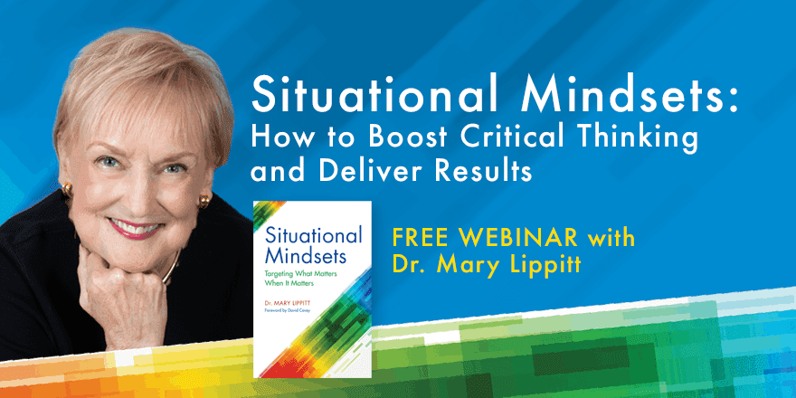 Situational Mindsets: How to Boost Critical Thinking and Deliver Results – with Mary Lippitt
