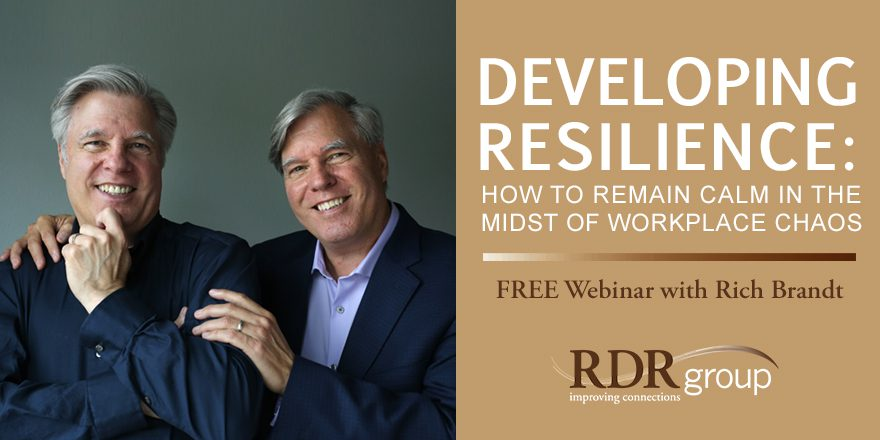 Developing Resilience: How to Remain Calm in the Midst of Workplace Chaos – with Rich Brandt