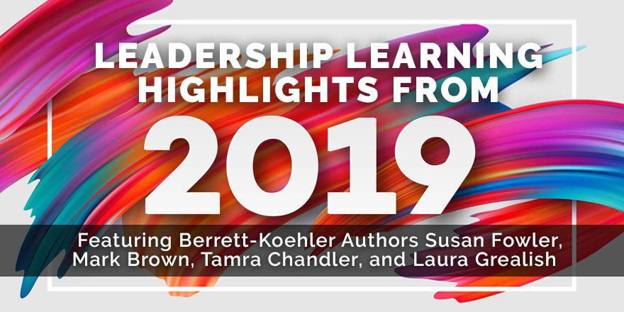 Leadership Learning Highlights from 2019 – with Berrett-Koehler Authors