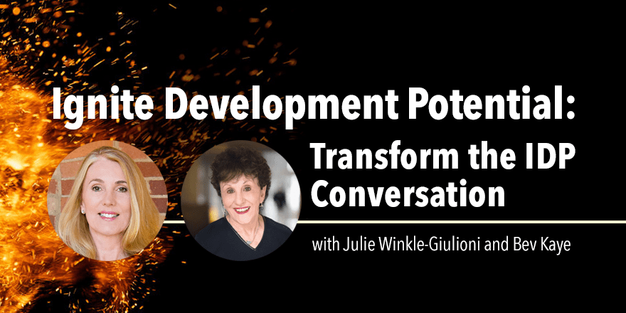 Ignite Development Potential: Transform the IDP Conversation – with Bev Kaye and Julie Winkle-Giulioni