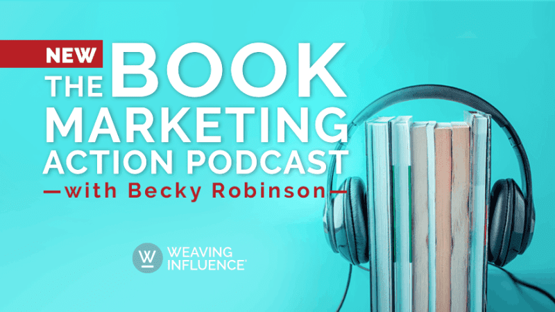 Book Marketing Action Podcast - Episode 1: Introduction || Learn more at WeavingInfluence.com