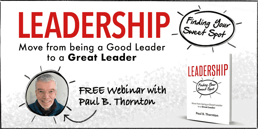 Leadership: Finding Your Sweet Spot — Move From a Good Leader to a Great Leader – With Paul Thornton