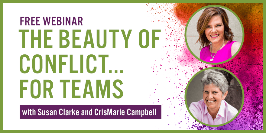 The Beauty of Conflict… for Teams – With CrisMarie Campbell and Susan Clarke