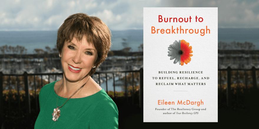 Burnout to Breakthrough – Eileen McDargh