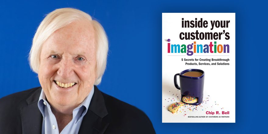 Inside Your Customer's Imagination – Chip Bell