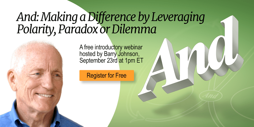 And: Making a Difference by Leveraging Polarity, Paradox or Dilemma – With Barry Johnson