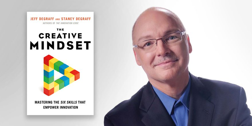 The Creative Mindset – Jeff DeGraff and Staney Degraff