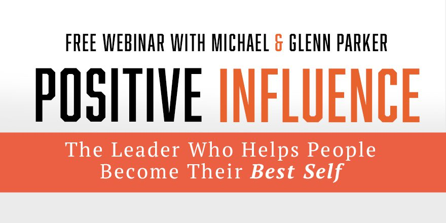 Positive Influence: The Leader Who Helps People Become Their Best Self – With Michael and Glenn Parker