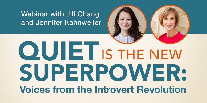 Quiet is the New Superpower: Voices from the Introvert Revolution – with Jill Chang and Jennifer Kahnweiler