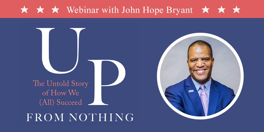 Up from Nothing: The Untold Story of How We (All) Succeed – with John Hope Bryant